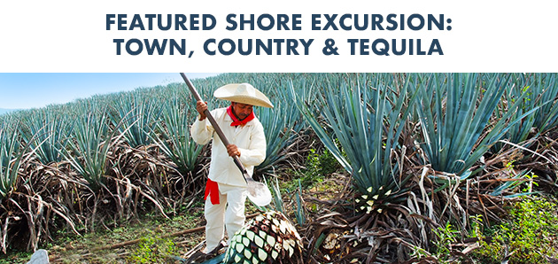 Featured Shore Excursion: Town, Country & Tequila